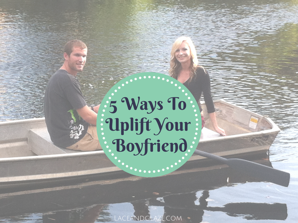 5 Ways To Uplift Your Boyfriend