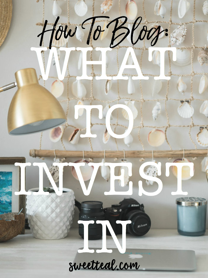 how to blog: what to invest in - sweet teal